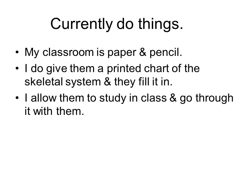 Currently do things. My classroom is paper & pencil.