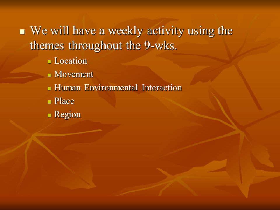 We will have a weekly activity using the themes throughout the 9-wks.