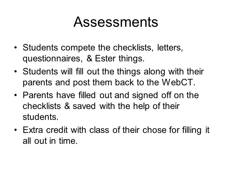 Assessments Students compete the checklists, letters, questionnaires, & Ester things.