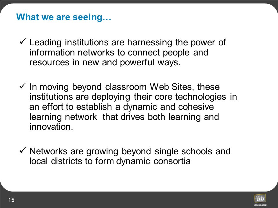What we are seeing… Leading institutions are harnessing the power of information networks to connect people and resources in new and powerful ways.