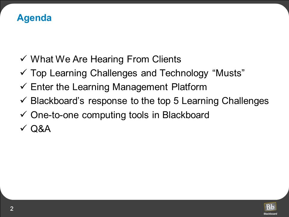 Agenda What We Are Hearing From Clients. Top Learning Challenges and Technology Musts Enter the Learning Management Platform.