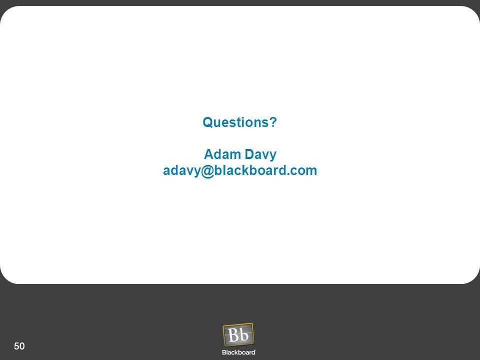 Questions Adam Davy adavy@blackboard.com