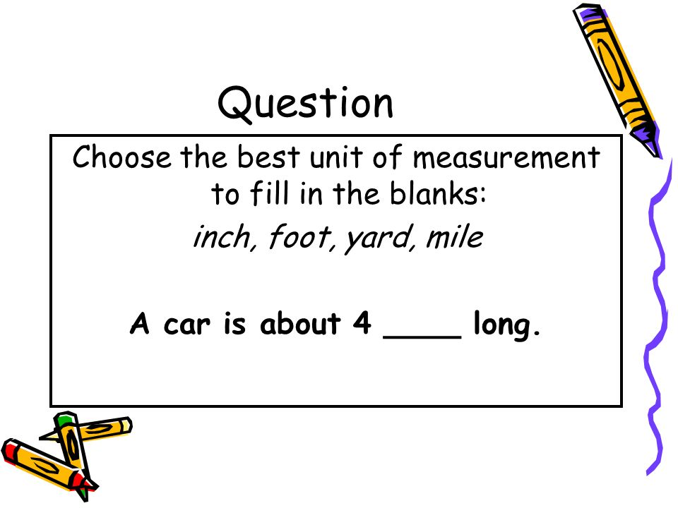 Choose the best unit of measurement to fill in the blanks: