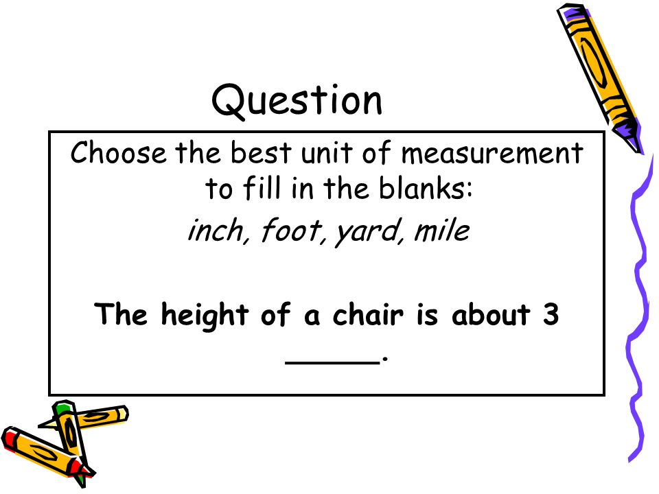 The height of a chair is about 3 _____.