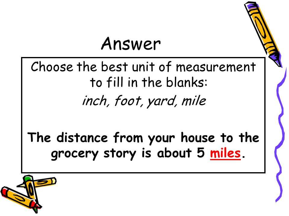 The distance from your house to the grocery story is about 5 miles.
