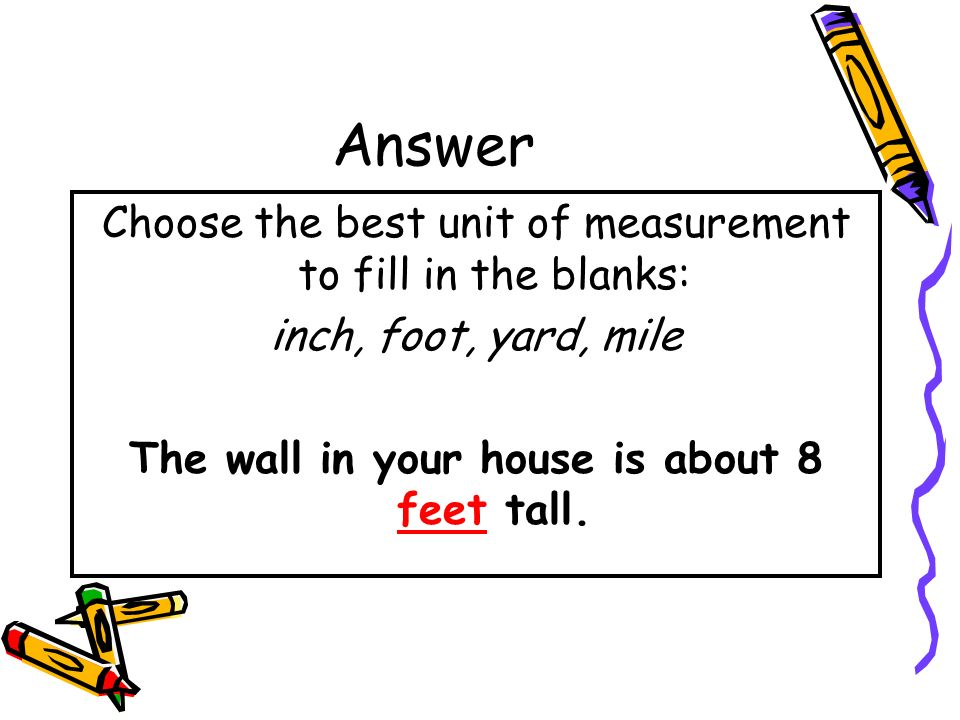 The wall in your house is about 8 feet tall.