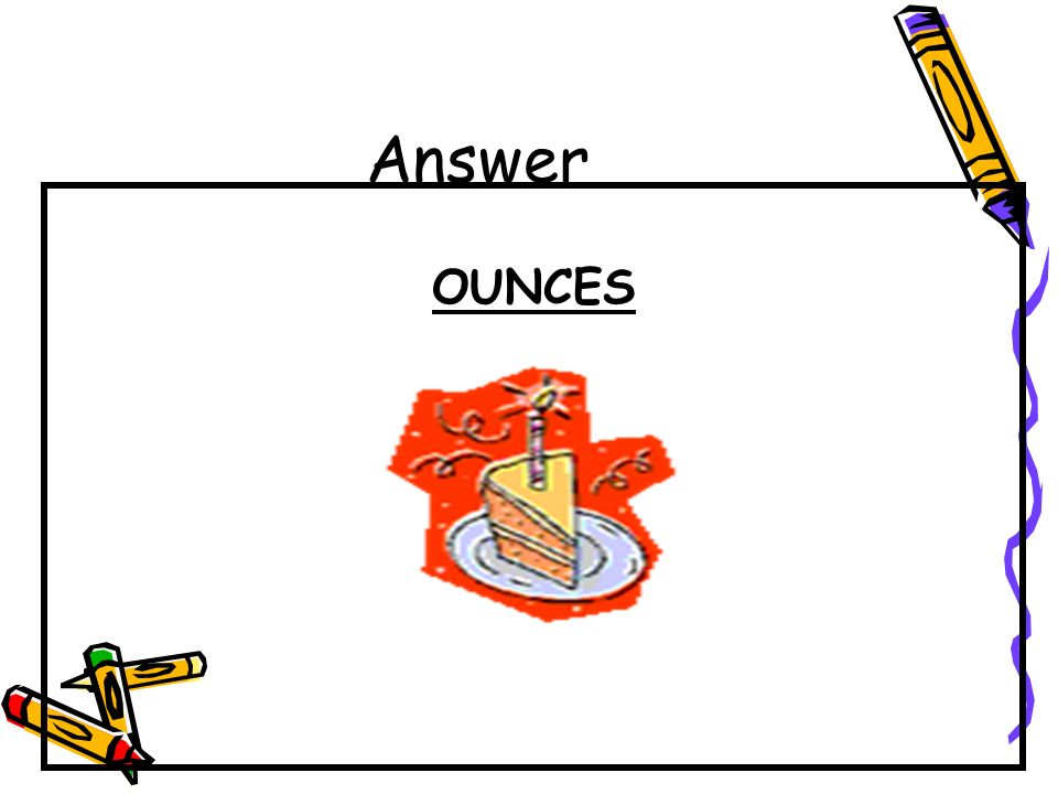 Answer OUNCES