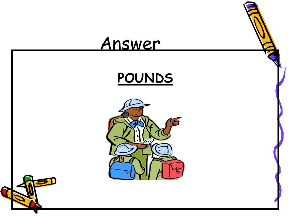 Answer POUNDS