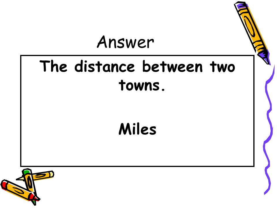 The distance between two towns.