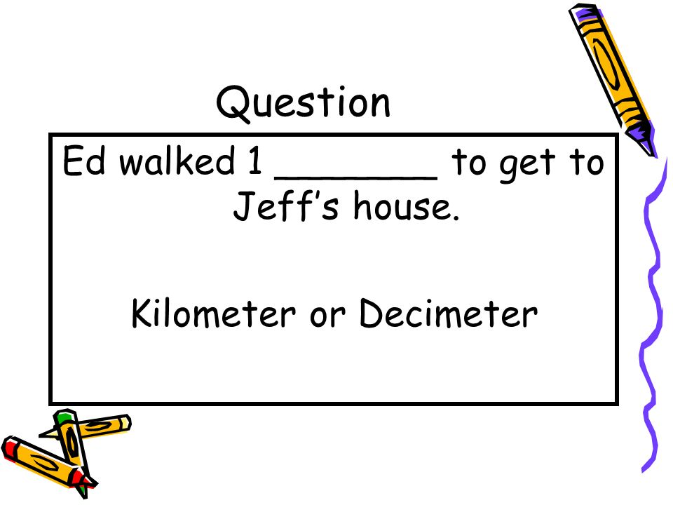 Question Ed walked 1 _______ to get to Jeff's house.