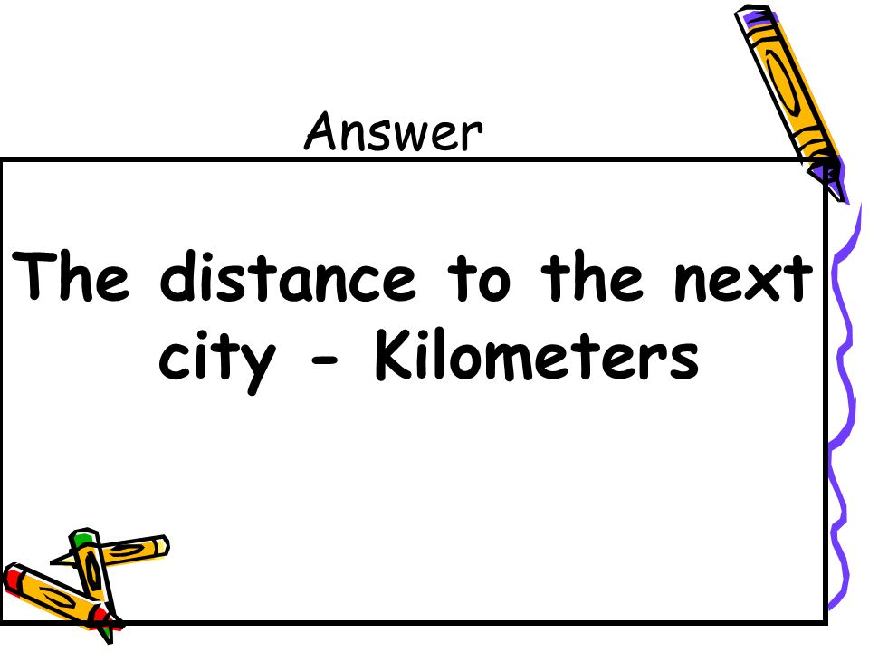 The distance to the next city - Kilometers