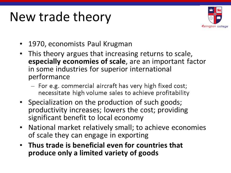 new trade theory Increasing returns to scale 1 new trade theory according to traditional trade theories (ricardian, spe-ci–c factors and hos models), trade occurs due to exist.