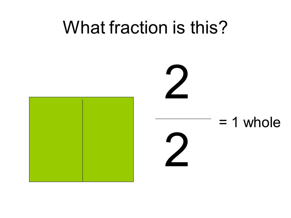 What fraction is this 2 = 1 whole