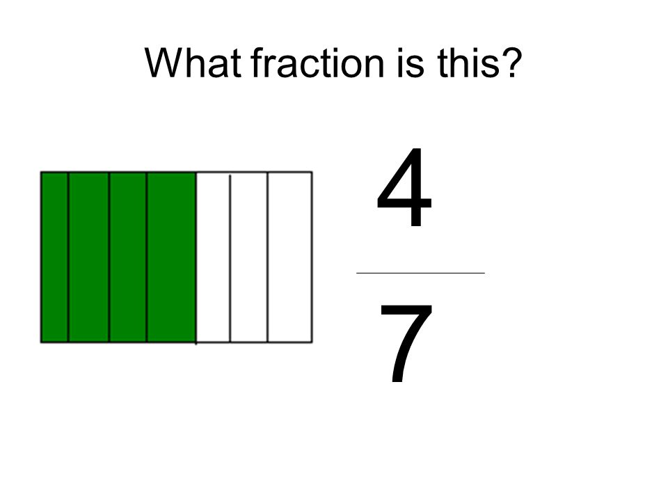 What fraction is this 4 7