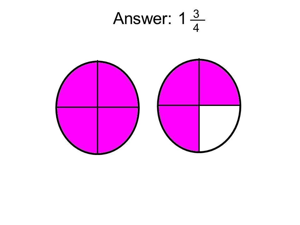 3 4 Answer: 1
