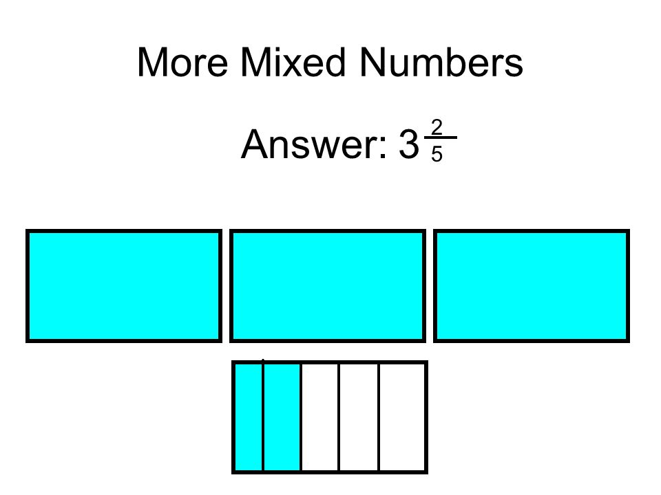 More Mixed Numbers 2 5 Answer: 3