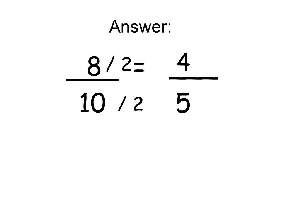 Answer: 4 8 = ___ 10 5 / 2 / 2