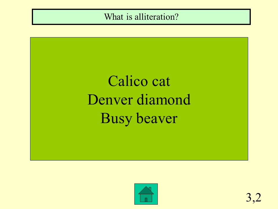 What is alliteration Calico cat Denver diamond Busy beaver 3,2