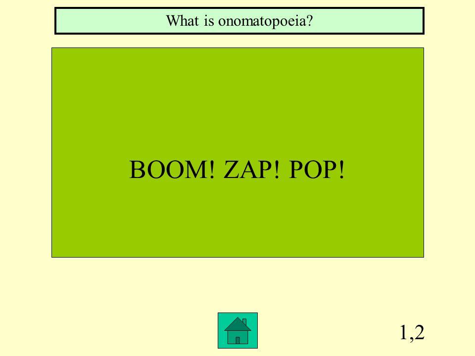 What is onomatopoeia BOOM! ZAP! POP! 1,2