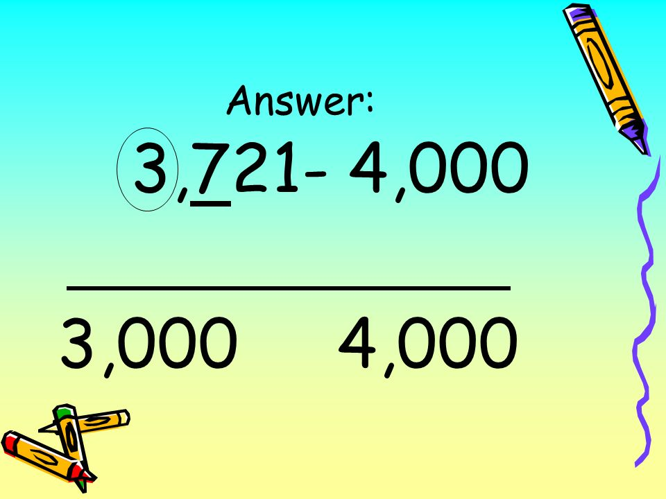 Answer: 3,721- 4,000 3,000 4,000