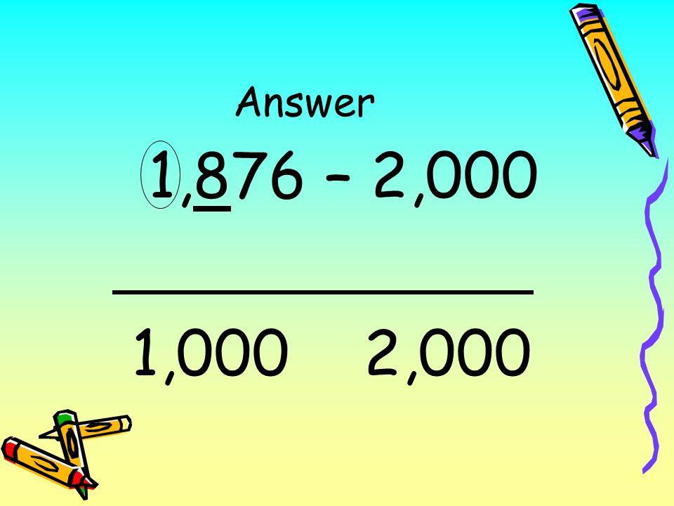 Answer 1,876 – 2,000 1,000 2,000