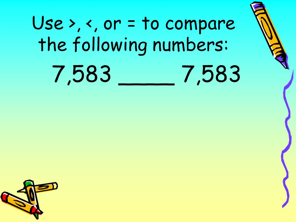 Use >, <, or = to compare the following numbers: