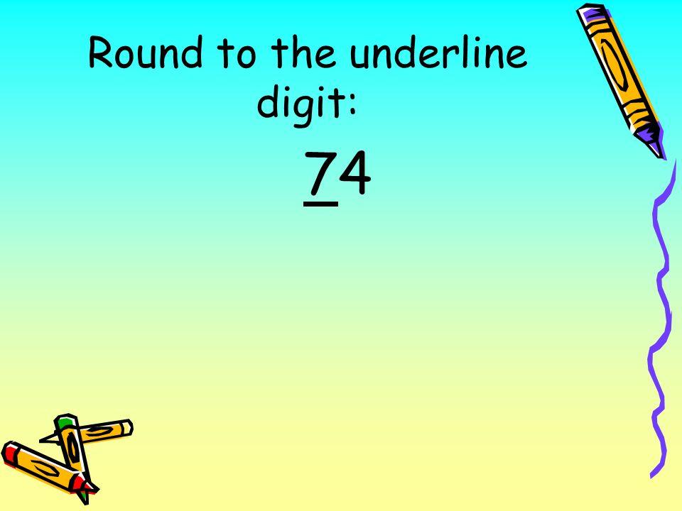 Round to the underline digit: