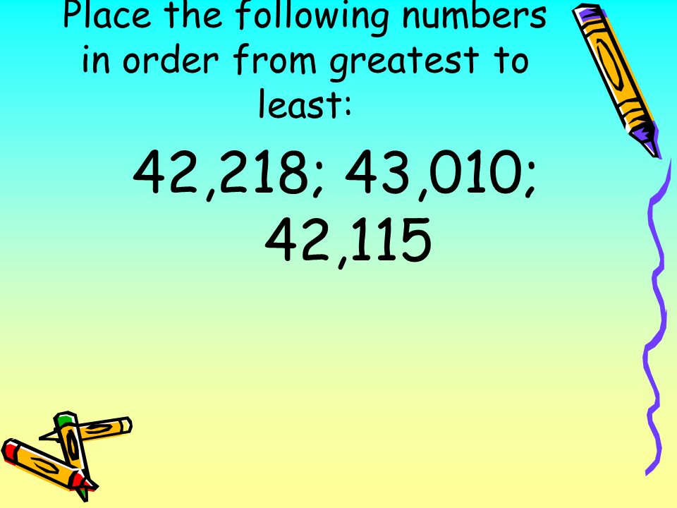 Place the following numbers in order from greatest to least: