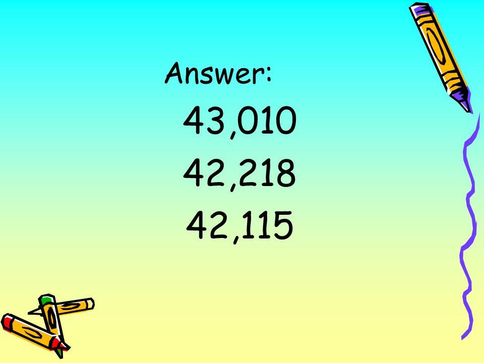 Answer: 43,010 42,218 42,115