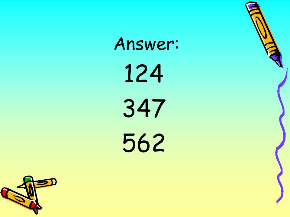 Answer: 124 347 562