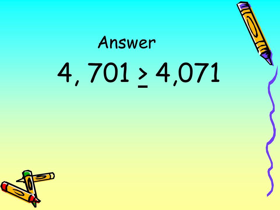 Answer 4, 701 > 4,071