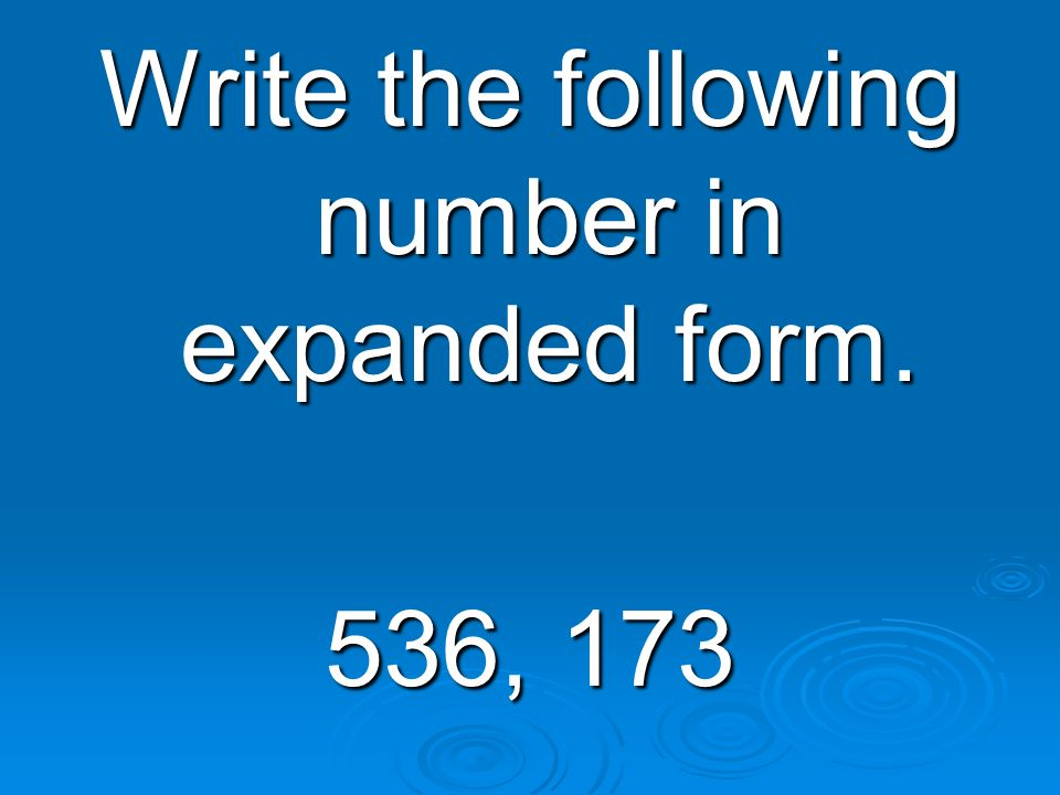 Write the following number in expanded form.