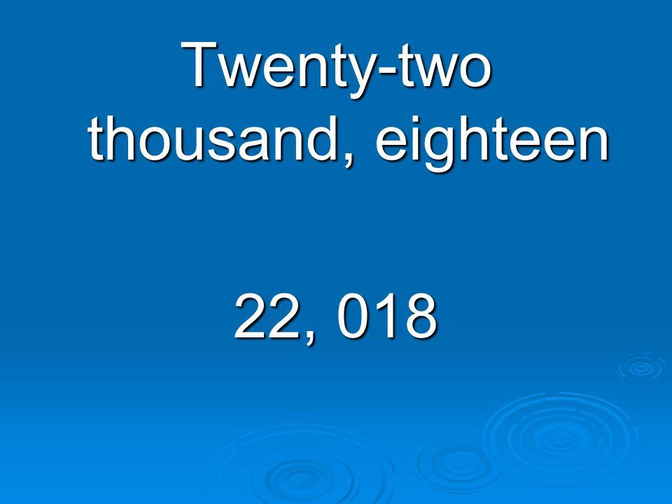 Twenty-two thousand, eighteen