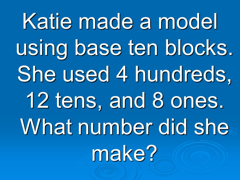 Katie made a model using base ten blocks
