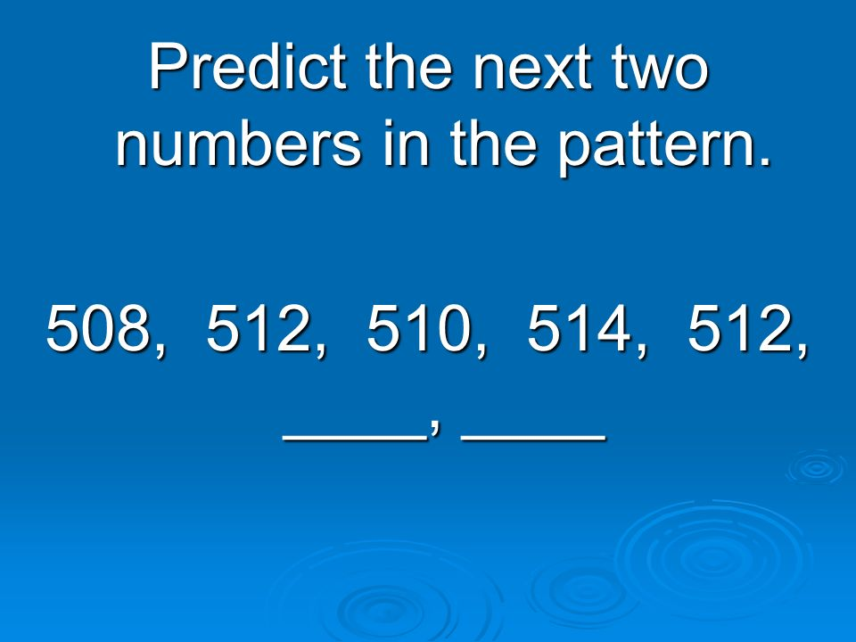 Predict the next two numbers in the pattern.