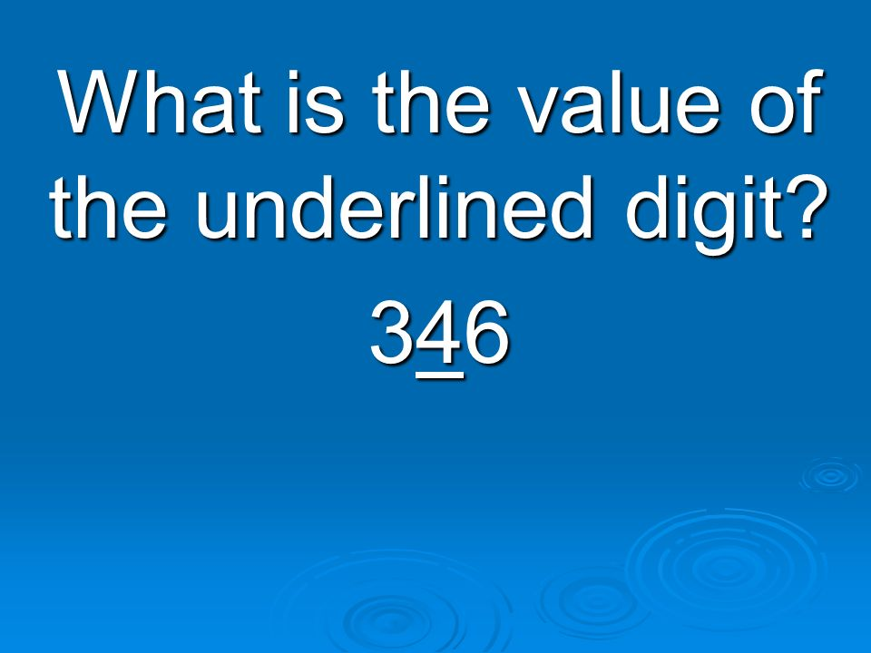 What is the value of the underlined digit 346