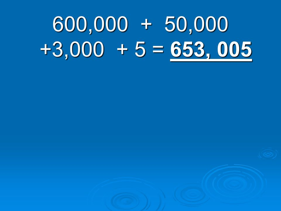 600,000 + 50,000 +3,000 + 5 = 653, 005