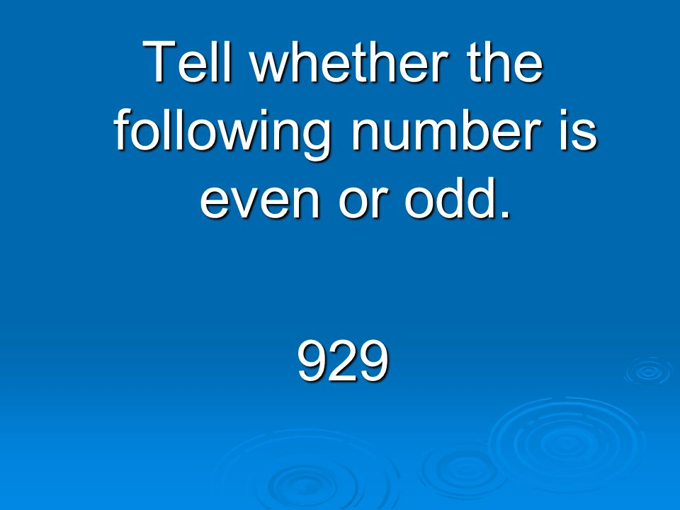 Tell whether the following number is even or odd.