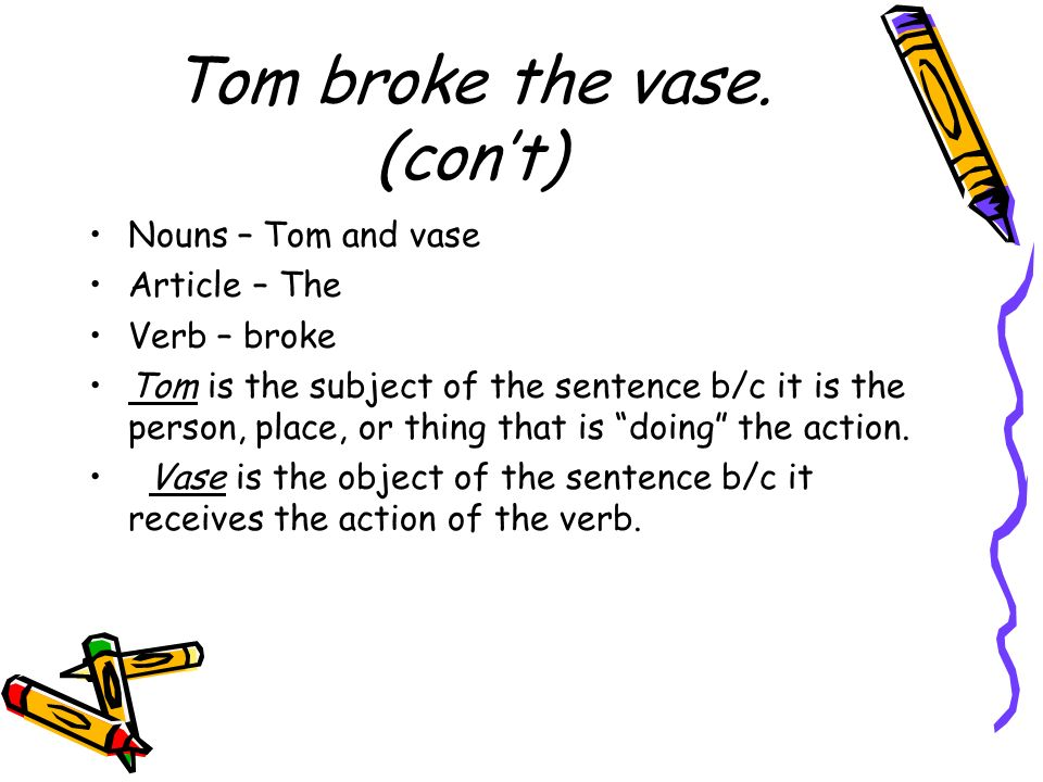Tom broke the vase. (con't)