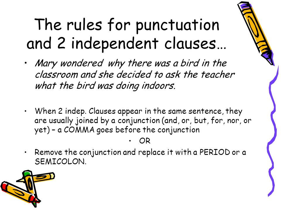 The rules for punctuation and 2 independent clauses…