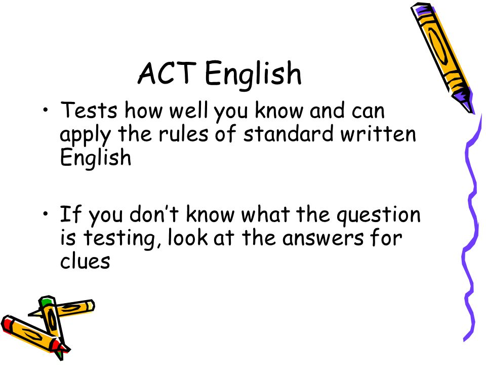 ACT English Tests how well you know and can apply the rules of standard written English.