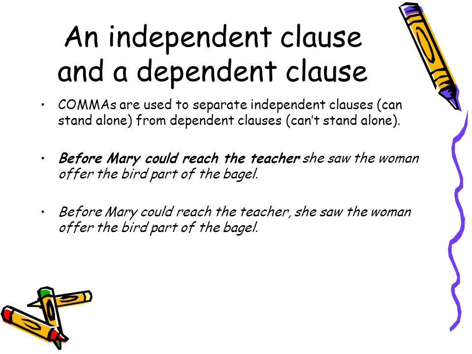 An independent clause and a dependent clause
