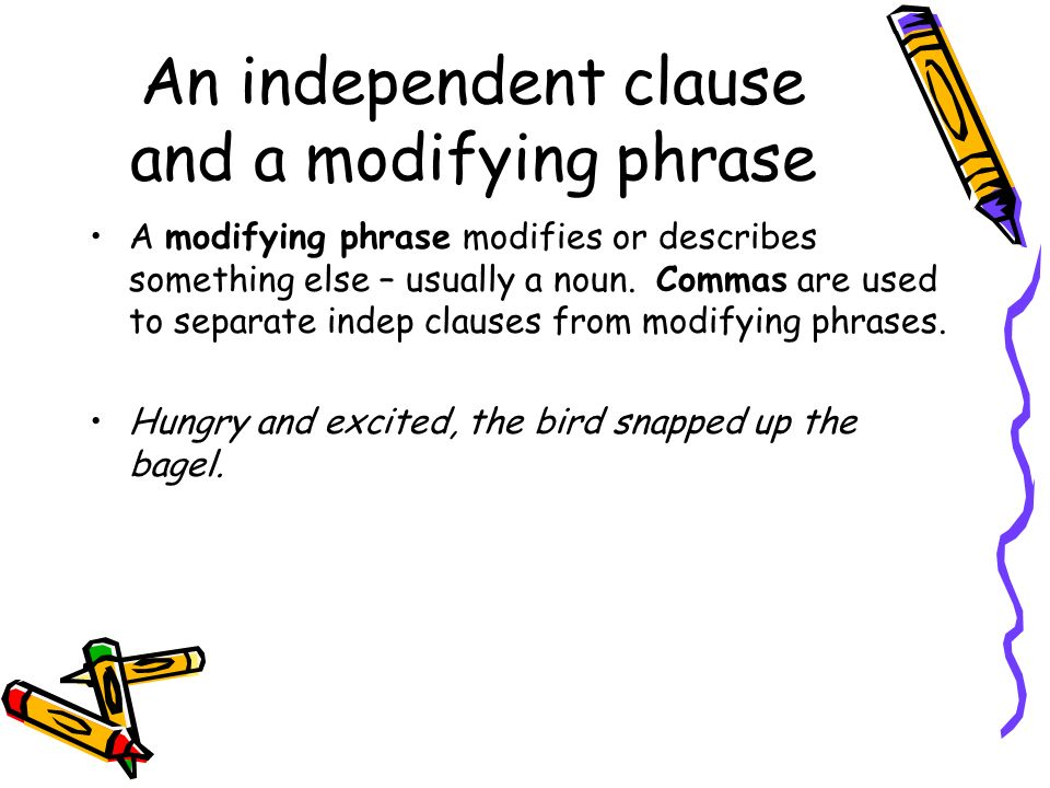 An independent clause and a modifying phrase