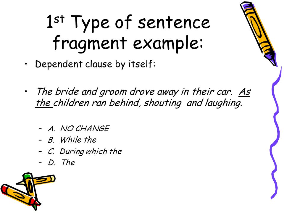 1st Type of sentence fragment example: