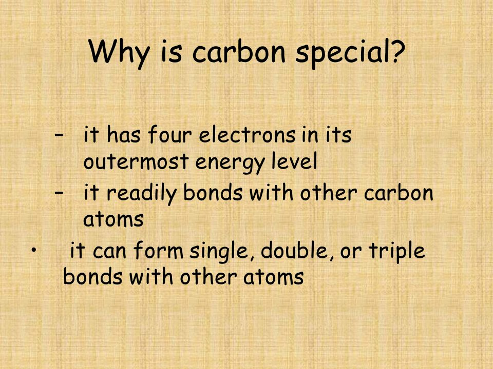 Why is carbon special it has four electrons in its outermost energy level. it readily bonds with other carbon atoms.