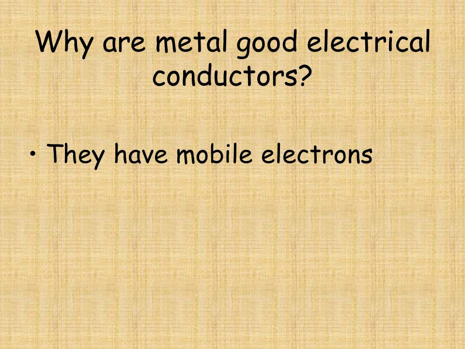 Why are metal good electrical conductors