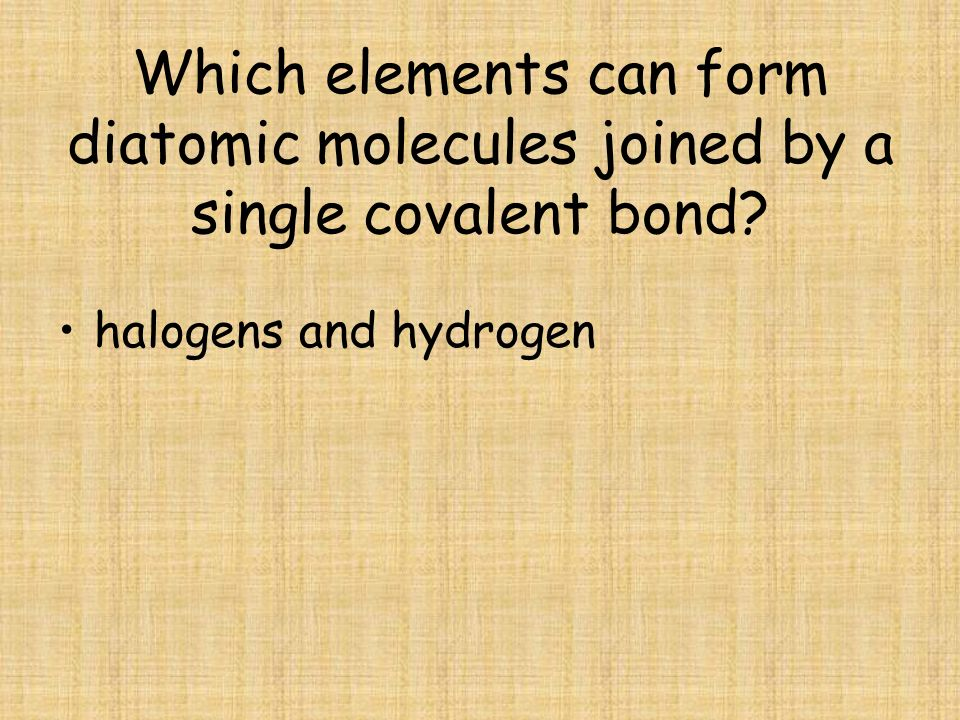 Which elements can form diatomic molecules joined by a single covalent bond