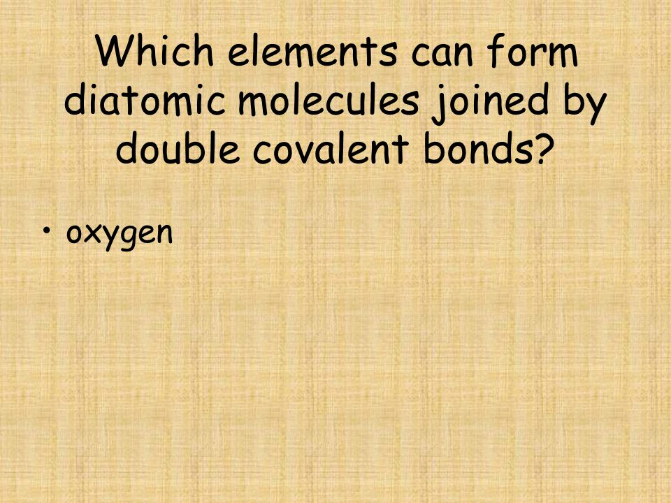 Which elements can form diatomic molecules joined by double covalent bonds