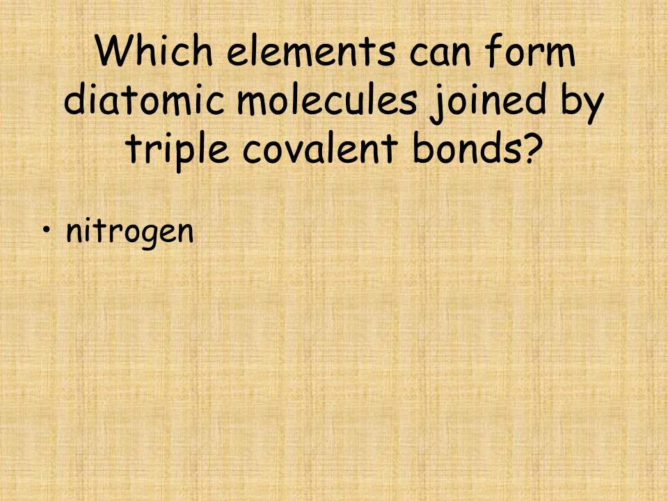 Which elements can form diatomic molecules joined by triple covalent bonds