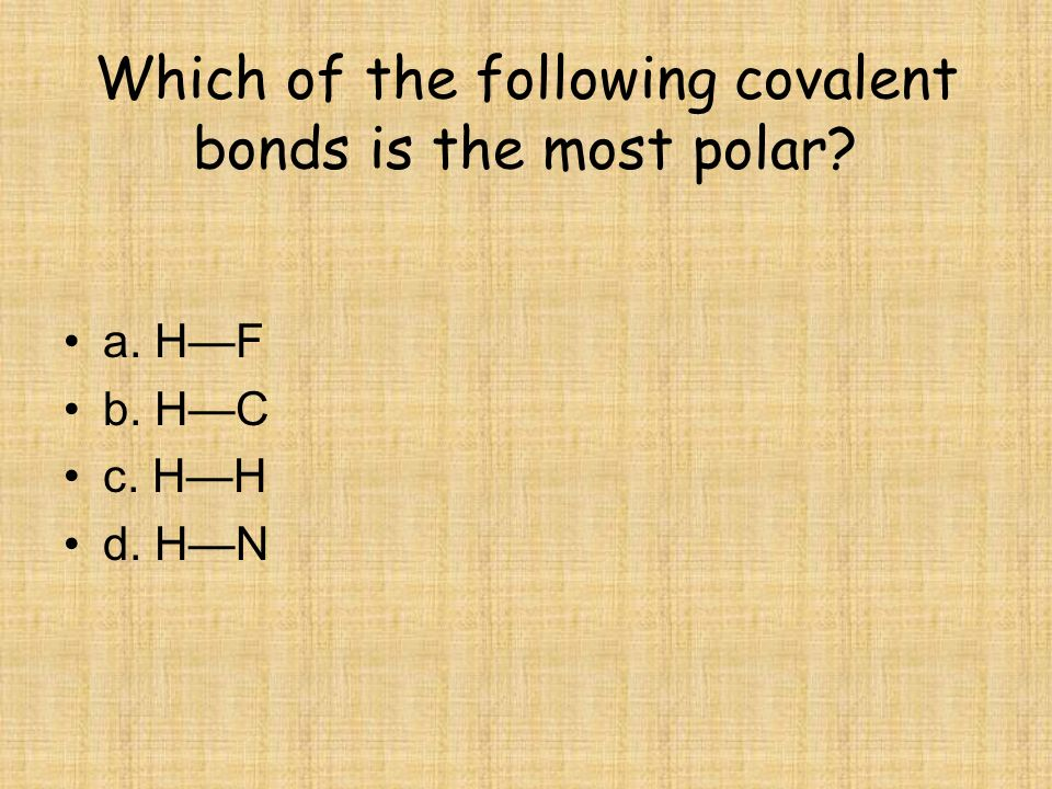 Which of the following covalent bonds is the most polar